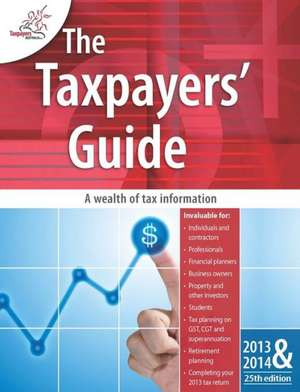 The Taxpayers′ Guide 2013 – 2014 de Taxpayers Australia