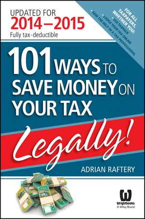 101 Ways to Save Money on Your Tax – Legally! 2014 – 2015 de Adrian Raftery