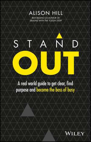 Stand Out: A Real World Guide to Get Clear, Find Purpose and Become the Boss of Busy de Alison Hill