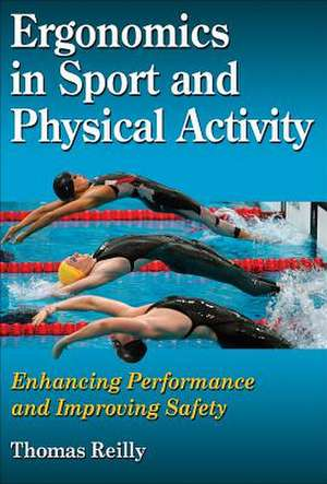 Ergonomics in Sport and Physical Activity:  Enhancing Performance and Improving Safety de Thomas Reilly