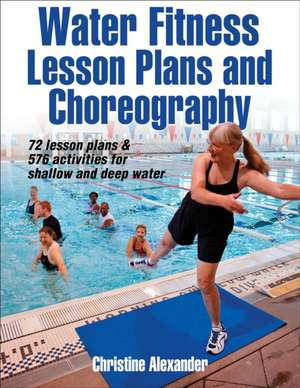 Water Fitness Lesson Plans and Choreography de Christine Alexander