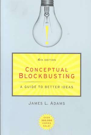Conceptual Blockbusting: A Guide to Better Ideas, Fourth Edition de James L. Adams