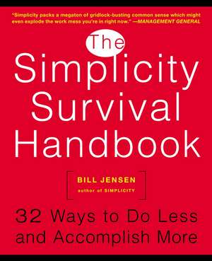 The Simplicity Survival Handbook: 32 Ways To Do Less And Accomplish More de Bill Jensen