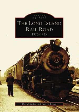 The Long Island Railroad:  1925-1975 de Steven Lynch