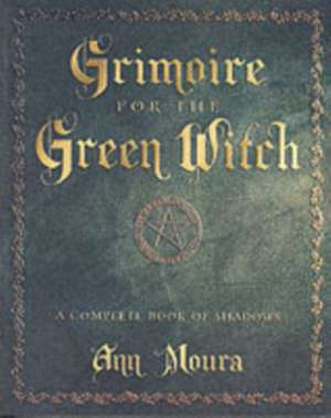 Grimoire for the Green Witch de Ann Moura