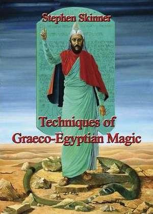 Techniques of Graeco-Egyptian Magic de Stephen Skinner