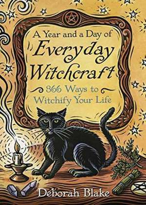 A Year and a Day of Everyday Witchcraft de Deborah Blake