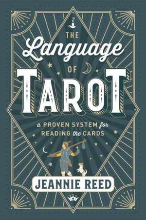 The Language of Tarot: A Proven System for Reading the Cards de Jeannie Reed