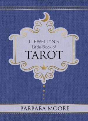 Llewellyn's Little Book of Tarot de Barbara Moore