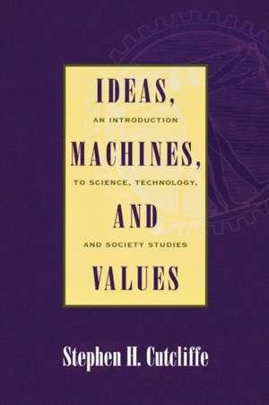 Ideas, Machines, and Values de Stephen H. Cutcliffe
