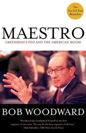 Maestro:  Greenspan's Fed and the American Boom de Bob Woodward