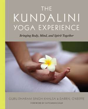 The Kundalini Yoga Experience:  Bringing Body, Mind, and Spirit Together de Dharam S. Khalsa