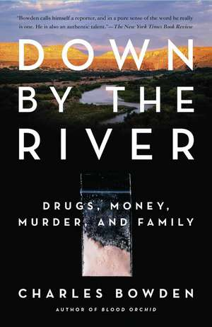 Down by the River:  Drugs, Money, Murder, and Family de Charles Bowden