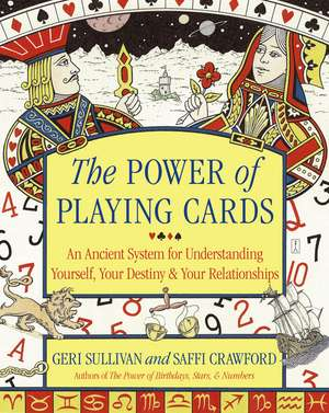 The Power of Playing Cards: An Ancient System for Understanding Yourself, Your Destiny, & Your Relationships de Saffi Crawford