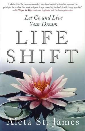 Life Shift: Let Go and Live Your Dream de Aleta St. James