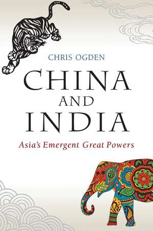 China and India: Asia′s Emergent Great Powers de Chris Ogden