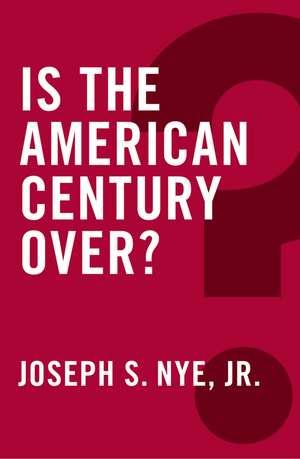 Is the American Century Over? de Jr. Joseph S. Nye