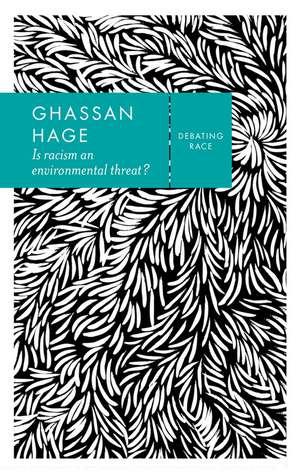 Is Racism an Environmental Threat? de Ghassan Hage