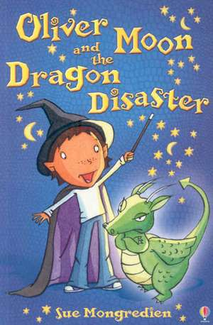 Oliver Moon And The Dragon Disaster de Sue Mongredien