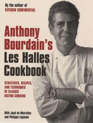 Anthony Bourdain's Les Halles Cookbook: Classic Bistro Cooking de Anthony Bourdain