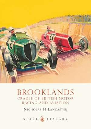 Brooklands: Cradle of British Motor Racing and Aviation de Nicholas H Lancaster