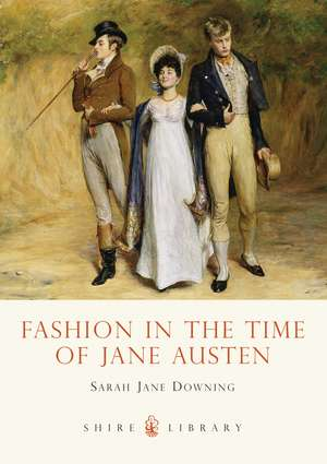 Fashion in the Time of Jane Austen de Sarah Jane Downing