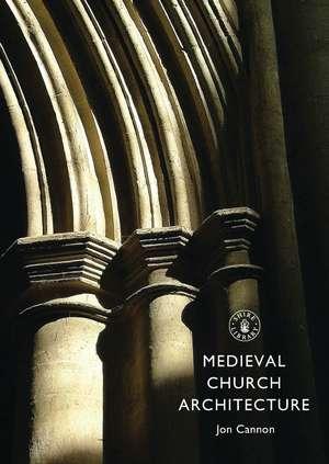 Medieval Church Architecture de Jon Cannon