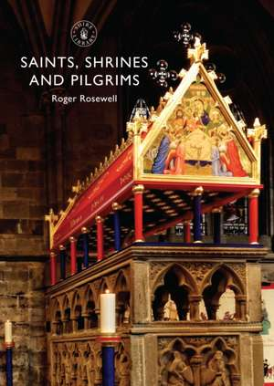 Saints, Shrines and Pilgrims de Roger Rosewell