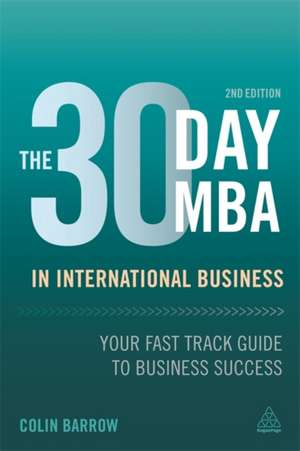 The 30 Day MBA in International Business:  Your Fast Track Guide to Business Success de Colin Barrow