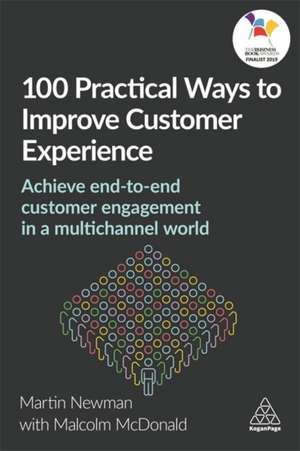 100 Practical Ways to Improve Customer Experience: Achieve End-To-End Customer Engagement in a Multi-Channel World de Martin Newman