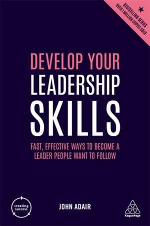 Develop Your Leadership Skills de John Adair