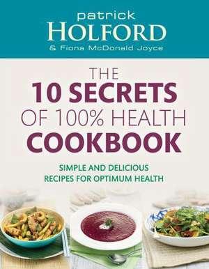 The 10 Secrets Of 100% Health Cookbook de Patrick Holford