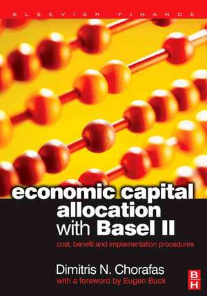 Economic Capital Allocation with Basel II: Cost, Benefit and Implementation Procedures de Dimitris N. Chorafas