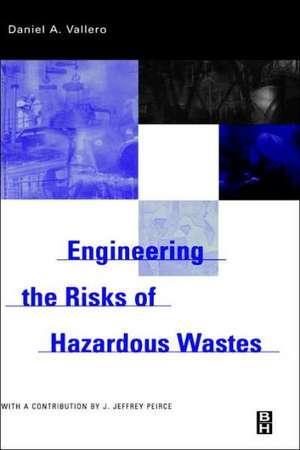Engineering The Risks of Hazardous Wastes de Daniel A. Vallero