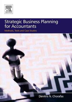 Strategic Business Planning for Accountants: Methods, Tools and Case Studies de Dimitris N. Chorafas
