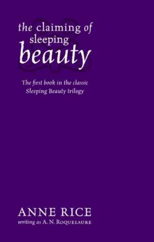 Claiming of Sleeping Beauty: Modern classic of erotic fiction: No longer a prisoner of sleep, she is locked in sensual love de A. N. Roquelaure