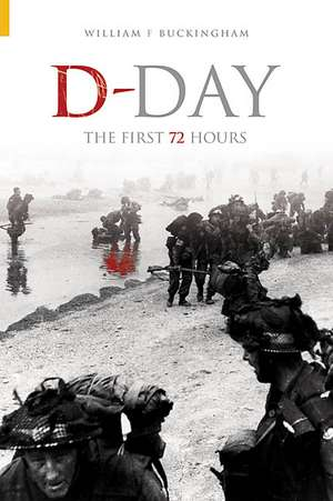 D-Day:  The First 72 Hours de William F. Buckingham