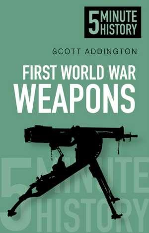 5 Minute History:  First World War Weapons de Scott Addington