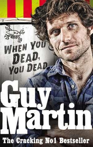 Guy Martin: When You Dead  You Dead