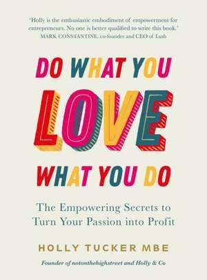 Do What You Love, Love What You Do de Holly Tucker