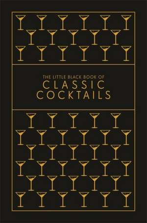The Little Black Book of Classic Cocktails imagine