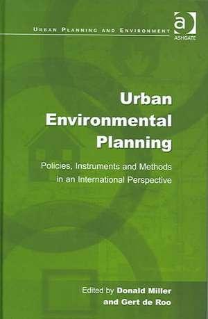 Urban Environmental Planning: Policies, Instruments and Methods in an International Perspective de Gert De Roo