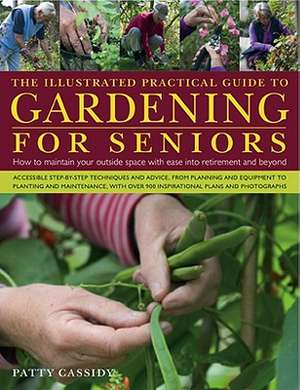 The Illustrated Practical Guide to Gardening for Seniors de Patty Cassidy