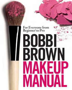 Bobbi Brown Makeup Manual de Bobbi Brown