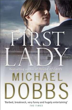 First Lady: An unputdownable thriller of politics and power de Michael Dobbs