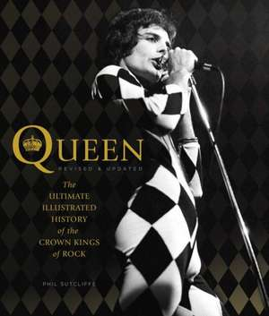Queen, Revised & Updated:  The Ultimate Illustrated History of the Crown Kings of Rock de Phil Sutcliffe