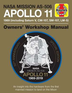 NASA Mission As-506 Apollo 11 1969 (Including Saturn V, CM-107, Sm-107, LM-5): 50th Anniversary Special Edition - An Insight Into the Hardware from th de Christopher Riley