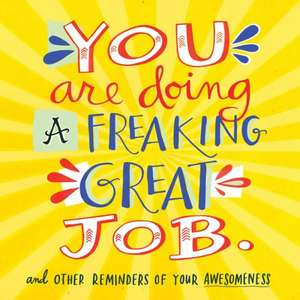 You Are Doing a Freaking Great Job.:  And Other Reminders of Your Awesomeness de Workman Publishing