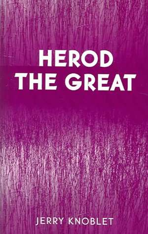 Herod the Great de Jerry Knoblet