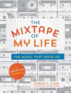 The Mixtape of My Life: A Do-It-Yourself Music Memoir de Robert K. Elder